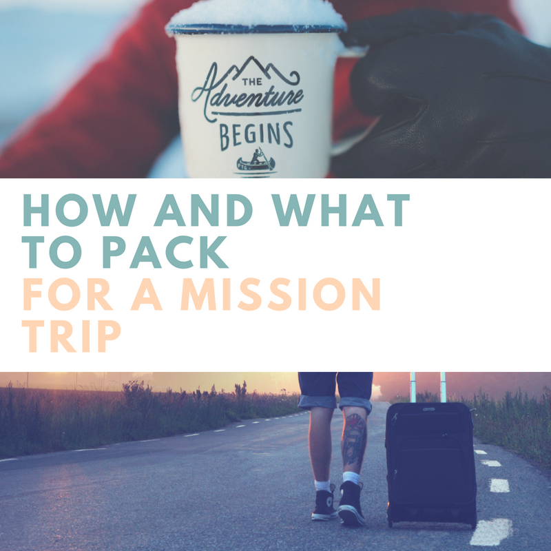 HOW AND WHAT TO PACK FOR A MISSION TRIP