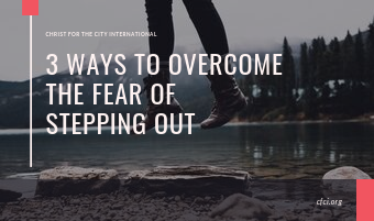 3 WAYS TO OVERCOME THE FEAR OF STEPPING OUT